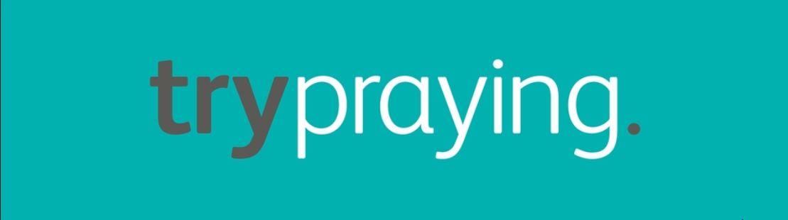 trypraying